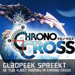 Gladpeek spreekt de tijd vliegt voorbij in chrono cross